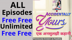 Accidentally Yours all Episodes free Pocket FM